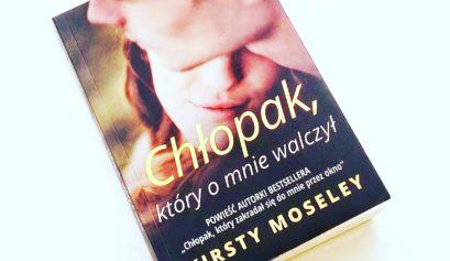 Chłopak który o mnie walczył, Kirsty Moseley, Wydawnictwo HarperCollinsPolska