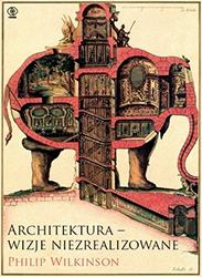 architektura wizje nieznane philip wilkonson